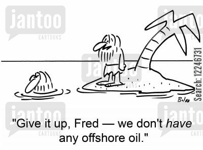 offshore oil cartoon humor: 'Give it up, Fred -- we don't have any offshore oil.'