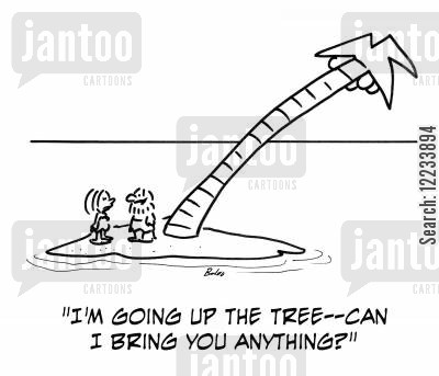go out cartoon humor: 'I'm going up the tree - can I bring you anything?'
