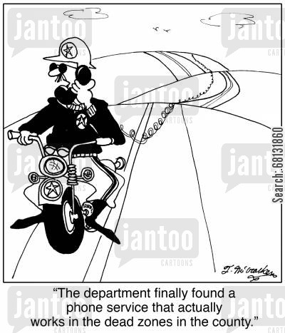 phone service cartoon humor: 'The department finally found a phone service that actually works in the dead zones in the county.'