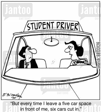 drivers ed cartoon humor: 'But every time I leave a five car space in front of me, six cars cut in.'