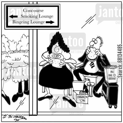 binge eater cartoon humor: At an airport concourse there are two glassed-in rooms, 'Smoking' and 'Bingeing.' In the latter people eat 'Cinnamon Tons.'