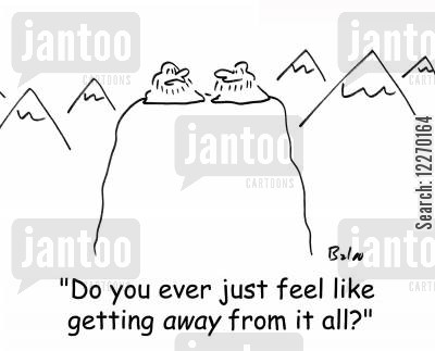 getting cartoon humor: 'Do you ever just feel like getting away from it all?'