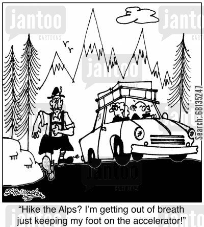 exercises cartoon humor: 'Hike the Alps? I'm getting out of breath just keeping my foot on the accelerator!'