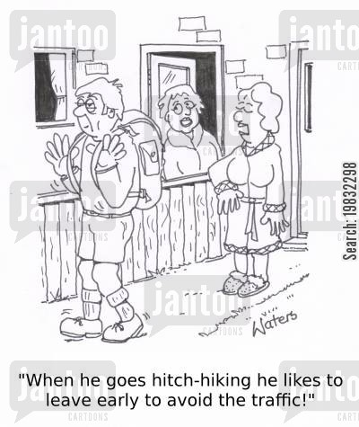hitch hiker cartoon humor: 'When he goes hitch-hiking he likes to leave early to avoid the traffic!'