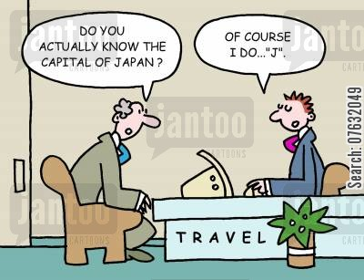 capital city cartoon humor: Do you actually know the captital of Japan? Of course I do. J.