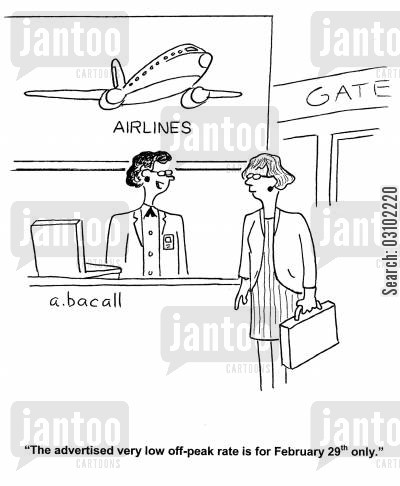 cheap flights cartoon humor: 'The advertised very low off-peak rate is for February 29th only.'
