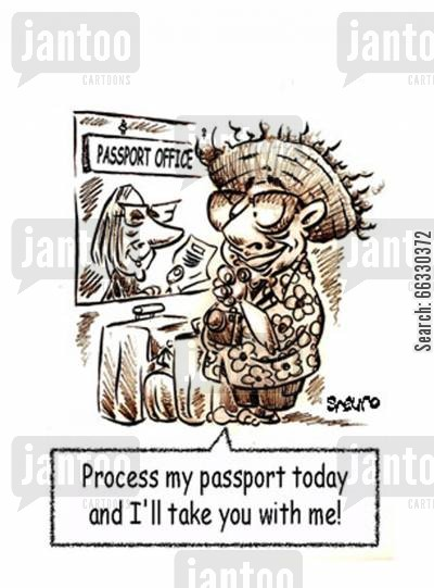 process cartoon humor: Process my passport today and I'll take you with me!