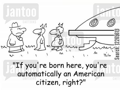 immigration policy cartoon humor: 'If you're born here, you're automatically an American citizen, right?'