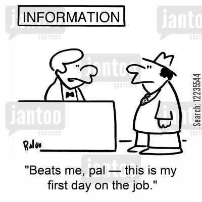 help desks cartoon humor: 'Beats me, pal -- this is my first day on the job.'