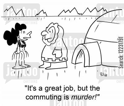 alaskan cartoon humor: 'It's a great job, but the commuting is murder.'