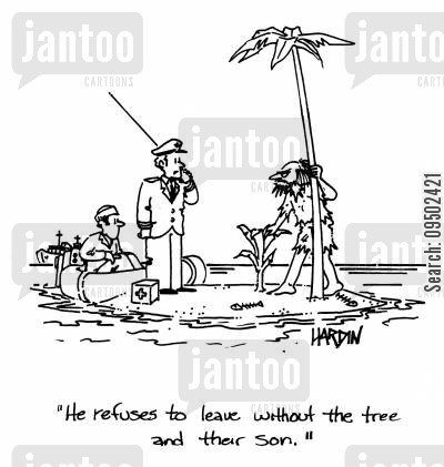 deluded cartoon humor: 'He refuses to leave without the tree and their son.'