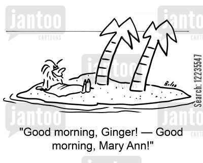 anne cartoon humor: 'Good morning, Ginger! -- Good morning, Mary Ann!'
