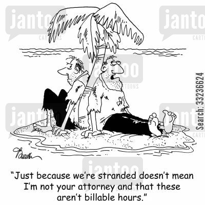 desert isle cartoon humor: 'Just because we're stranded doesn't mean I'm not your attorney and that these aren't billable hours.'