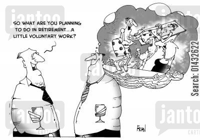 retirement party cartoon humor: So what are you planning to do in retirement? A little voluntary work?