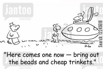 beads cartoon humor: 'Here comes one now -- bring out the beads and cheap trinkets.'