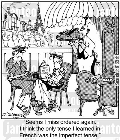 french speaker cartoon humor:  'Seems I miss ordered again. I think the only tense I learned in French was the imperfect tense.'