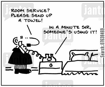 hotel inspector cartoon humor: 'Room service? Please send up a towel. In a minute sir, someone's using it.'