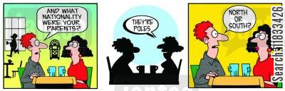 nationality cartoon humor: What nationality were your parents? North or south Poles?