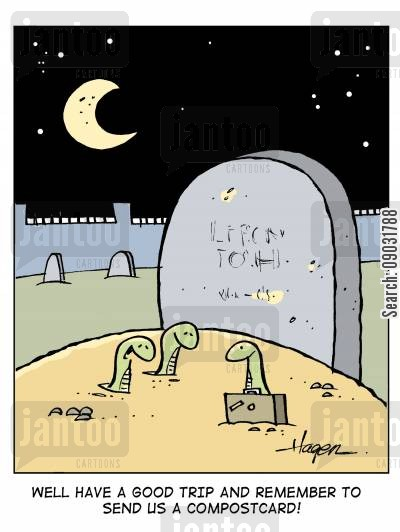burried cartoon humor: 'Well have a good trip and remember to send us a compostcard!'