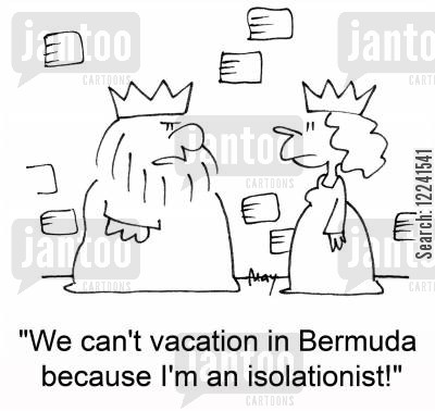 isolationists cartoon humor: 'We can't vacation in Bermuda because I'm an isolationist!'