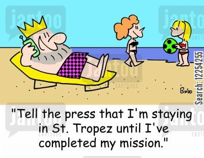 completed cartoon humor: 'Tell the press that I'm staying in St. Tropez until I've completed my mission.'