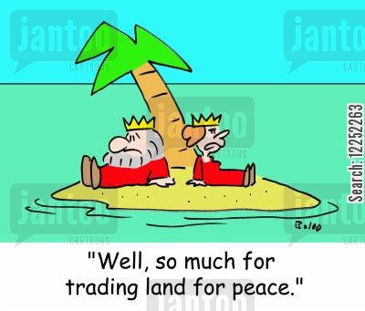 middle cartoon humor: 'Well, so much for trading land for peace.'