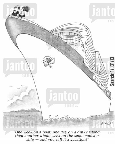 romantic cruises cartoon humor: 'One week on a boat, one day on a dinky island, then another whole week on the same monster ship, and you call it a vacation?'