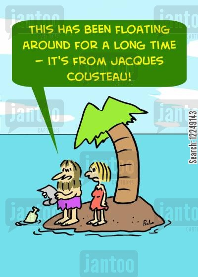 desert isle cartoon humor: 'This has been floating around for a long time -- it's from Jacques Cousteau!'