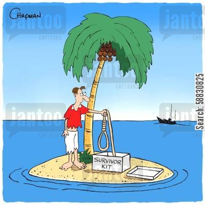surviving cartoon humor: Man shipwrecked on island finds hangman's noose in survivor kit.
