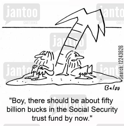 trust funds cartoon humor: 'Boy, there should be about fifty billion bucks in the Social Security trust fund by now.'