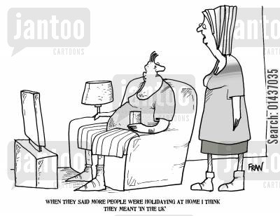 holidaying at home cartoon humor: 'When they said more people were holiday at home I think they meant in the UK.'