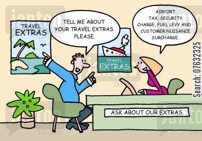holiday extras cartoon humor: Tell me about your travel extras please. Airport tax,security charge,fuel levy and customer nuisance surcharge.