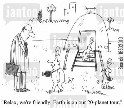insignificant cartoon humor: Relax, we're friendly. Earth is on our 20-planet tour.