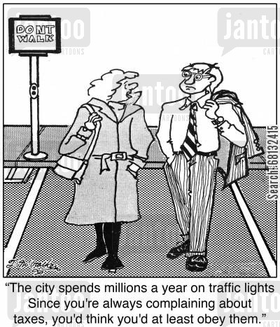stop light cartoon humor: 'The city spends millions a year on traffic lights. Since you're always complaining about taxes, you'd think you'd at least obey them.'