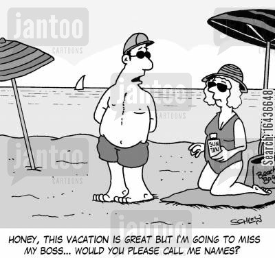 name calling cartoon humor: 'Honey, this vacation is great but I'm going to miss my boss... would you please call me names?'