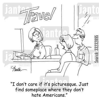 anti-american feeling cartoon humor: 'I don't care if it's picturesque. Just find someplace where they don't hate Americans.'