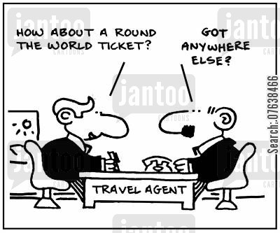 foreign travel cartoon humor: 'How about a round the world ticket? Got anywhere else?'