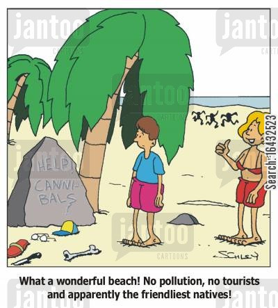 touism cartoon humor: What a wonderful beach! No pollution, no tourists and apparently the friendliest natives!