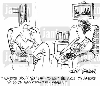 spend money cartoon humor: 'Where would you like to not be able to afford to go on vacation this year'