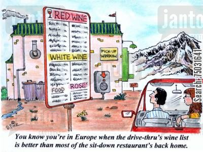 fast food restaurant cartoon humor: 'You know you're in Europe when the drive-thru's wine list is better than most of the sit-down restaurant's back home.'