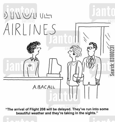 delayed flights cartoon humor: 'The arrival of Flight 208 will be delayed. They've run into some beautiful weather and they're taking in the sights.'