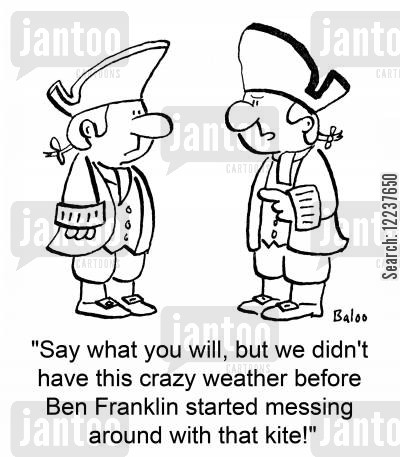 ben cartoon humor: 'Say what you will, but we didn't have this crazy weather before Ben Franklin started messing around with that kite!'