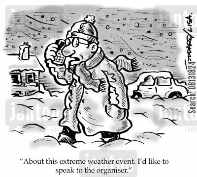 extreme weather events cartoon humor: 'About this extreme weather event. I'd like to speak to the organiser.'