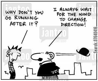 changing direction cartoon humor: 'Why don't you go running after it?'