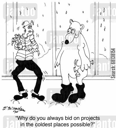 snow day cartoon humor: 'Why do you always bid on projects in the coldest places possible?'