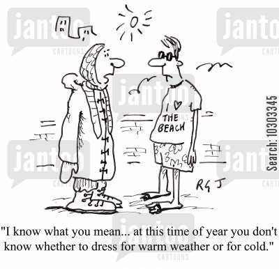 changeable weather cartoon humor: 'I know what you mean...at this time of year you don't know whether to dress for warm weather or for cold.'