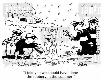 burglaries cartoon humor: 'I told you we should have done the robbery in the summer!'