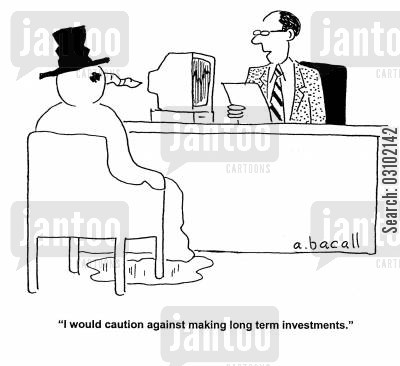long term cartoon humor: 'I would caution against taking long term investments.'