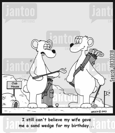 sand wedges cartoon humor: 'I still can't believe my wife gave me a sand wedge for my birthday...'