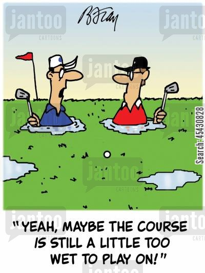 rainy weather cartoon humor: 'Yeah, maybe the course is still a little too wet to play on!'